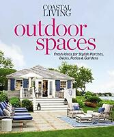 Coastal Living Outdoor Spaces : Fresh Ideas for Stylish Porches, Decks, Patios a