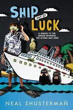 Ship Out of Luck - New - Shusterman, Neal - Hardcover