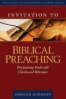 Invitation to Biblical Preaching: Proclaiming Truth with Clarity and Relevance -