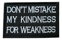 Don't Mistake My Kindness For Weakness Embroidered Hook & Loop Morale Patch