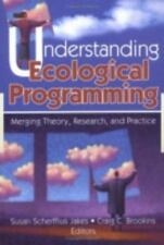 Understanding Ecological Programming: Merging Theory, Research, and-ExLibrary