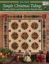 Simple Christmas Tidings : Scrappy Quilts and Projects for Yuletide Style by Kim