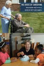 The Crisis of Caregiving : Social Welfare Policy in the United States (2010,...