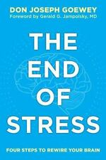 The End of Stress : Four Steps to Rewire Your Brain by Don Joseph Goewey (2014,