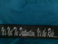 HANDMADE ITS NOT THE DESTINATION ITS THE RIDE WOOD SIGN 5.5 BY 22 OFF WHT VINYL