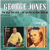 Too Wild Too Long / You Oughta Be Here With Me, George Jones CD | 5013929892033