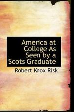 America at College as Seen by a Scots Graduate: By Robert Knox Risk