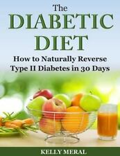 The Diabetic Diet : How to Naturally Reverse Type II Diabetes in 30 Days by...