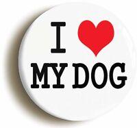 I HEART LOVE MY DOG CUTE BADGE BUTTON PIN (1inch/25mm diameter)