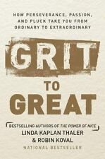 Grit to Great : How Hard Work, Perseverance, and Pluck Take You from Ordinary to