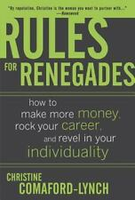 Rules for Renegades: How to Make More Money, Rock Your Career, and Revel in You