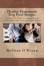 Healthy Homemade Dog Food Recipes: The Definitive Guide To All-Natural Meals ...