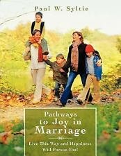 Pathways to Joy in Marriage : Live This Way and Happiness Will Pursue You! by...
