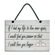 If I had My Life To Live Over Again I Would Find You Sooner Home Sign/Plaque 588