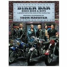 Biker Bar : Bikes Beer and Boys: a Playful Look at the Roots of the Leather...