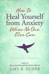 How to Heal Yourself from Anxiety  When No One Else Can Amy B Scher Book [ EFT ]