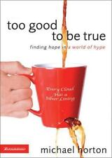 Too Good to Be True : Finding Hope in a World of Hype by Michael S. Horton (2006