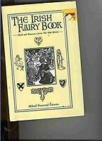 Irish Fairy Book : Myth and Romance from the Old World by Graves, Alfred P.