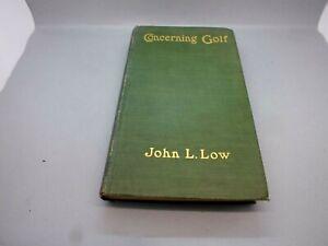 'Concerning Golf' Author John L Low Pub. Hodder & Stoughton 1st Edition 1903