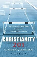 Christianity 201: The Pursuit of Excellence: Learning to Give Your Best In All Y