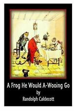 A Frog He Would a-Wooing Go by Randolph Caldecott (2012, Paperback)