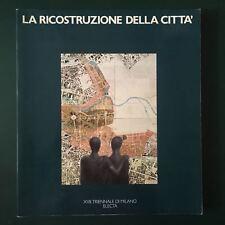 LA RICOSTRUZIONE DELLA CITTA', XVII TRIENNALE DI MILANO - Electa, 1985