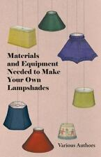 Materials and Equipment Needed to Make Your Own Lampshades (Paperback or Softbac