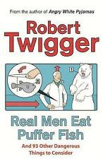 Real Men Eat Puffer Fish: And 93 Other Dangerous Things To Consider, Twigger, Ro