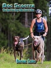 Dog Scooter - the Sport for Dogs Who Love to Run by Daphne B. Lewis (2007,...