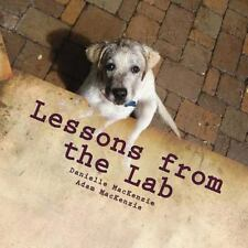 Lessons from the Lab : 26 Life Lessons You Can Learn from a Dog... a to Z by...