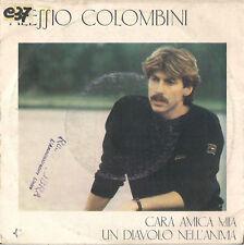 DISCO 45 GIRI     ALESSIO COLOMBINI CARA AMICA MIA / UN DIAVOLO NELL'ANIMA