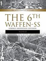 The 6th Waffen-SS Gebirgs (Mountain) Division Nord: An Illustrated History