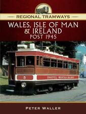 Regional TRAMWAYS - Wales Isle of Man and Ireland Post 1945 9781473861909
