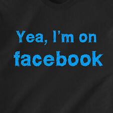 Yea, I'm on facebook. internet smart phone text comp vintage retro Funny T-Shirt