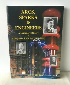 Alan Wright - Arcs, Sparks and Engineers: A Centenary History of A.Reyrolle