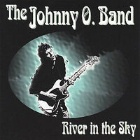 River in the Sky by Johnny O. (CD, Apr-2005, Johnny O. Band Productions)