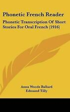 Phonetic French Reader: Phonetic Transcription Of Short Stories For Oral French