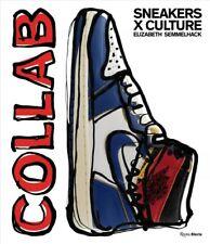 Collab : Sneakers X Culture, Hardcover by Semmelhack, Elizabeth; Slade, Jacqu...