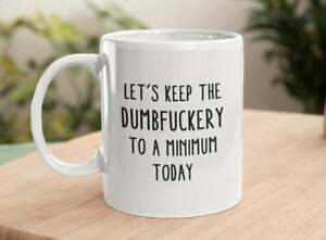 Let's Keep The Dumbfuckery To A Minimum Today Coffee Mug