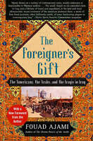The Foreigner's Gift: The Americans, the Arabs, and the Iraqis in Iraq-ExLibrary