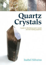 Quartz Crystals: A Guide to Identifying Quartz Crystals and Their Healing