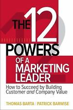 The 12 Powers of a Marketing Leader: How to Succeed by Building Customer and Com