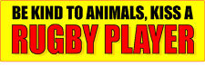 """BE KIND TO ANIMALS, KISS A RUGBY PLAYER 3"""" x 10"""" Bumper Sticker"""