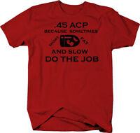 .45 ACP Short Fat Slow Do the Job Bullet Gun Rights 2A NRA  Color T-Shirt