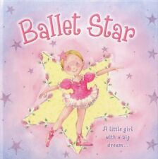 Ballet Star: A Little Girl with a Big Dream By Nicola Baxter