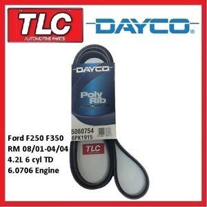 Dayco Fan Belt F250 F350 RM 4.2 T Diesel 6 cyl 08/01 - 04/04 6.0706 Engine