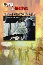 Flying the Lifeline : Marine Helicopter Pilot, Paperback by Shaub, Patrick R....