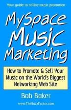 MySpace Music Marketing : How to Promote and Sell Your Music on the World's Bigg
