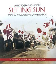 Setting Sun: Painted Photographs of Meiji Japan, A Photographic History by Burns