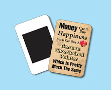 """""""Money Can't Buy Happiness"""" German Shorthaired Pointer Fridge Magnet - Sku# 032"""